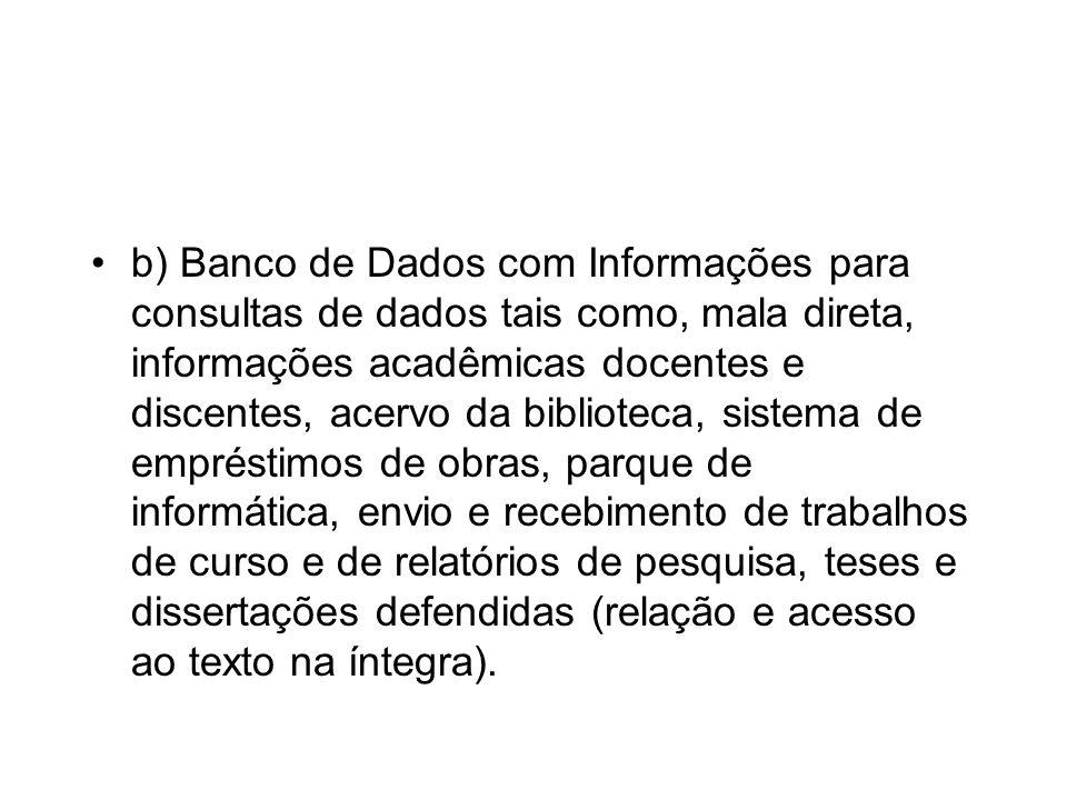 b) Banco de Dados com Informações para consultas de dados tais como, mala direta, informações acadêmicas docentes e discentes, acervo da biblioteca, s