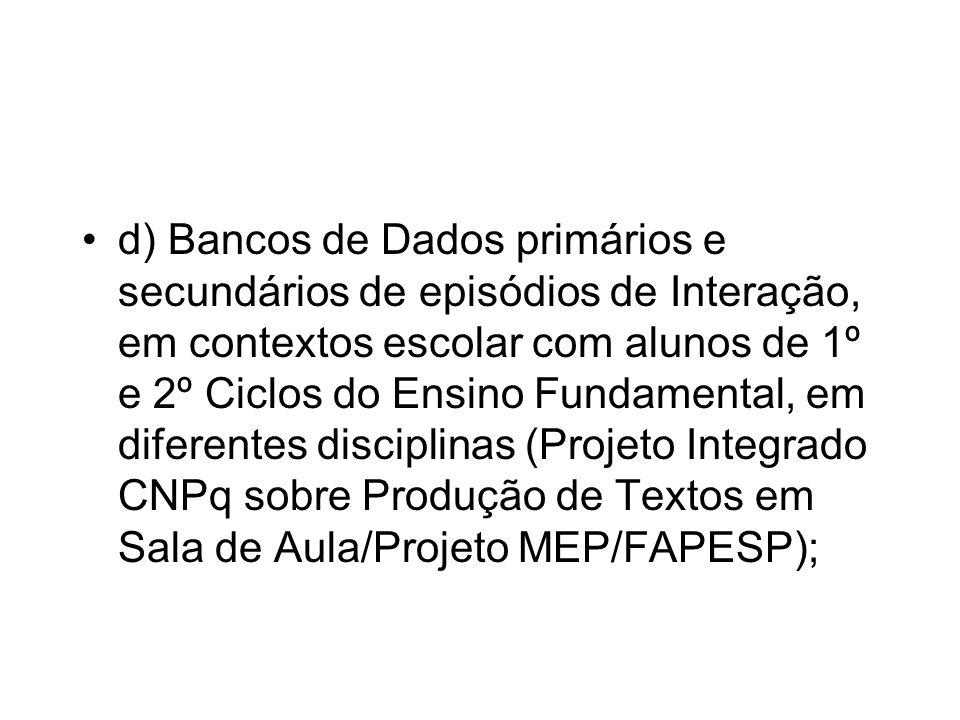 d) Bancos de Dados primários e secundários de episódios de Interação, em contextos escolar com alunos de 1º e 2º Ciclos do Ensino Fundamental, em dife