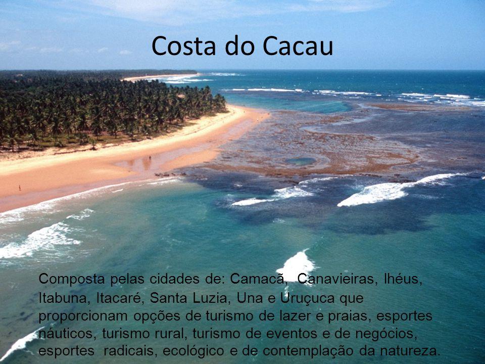Costa do Cacau Composta pelas cidades de: Camacã, Canavieiras, lhéus, Itabuna, Itacaré, Santa Luzia, Una e Uruçuca que proporcionam opções de turismo
