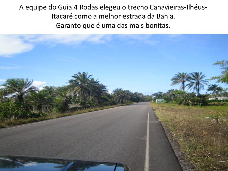 A equipe do Guia 4 Rodas elegeu o trecho Canavieiras-Ilhéus- Itacaré como a melhor estrada da Bahia. Garanto que é uma das mais bonitas.