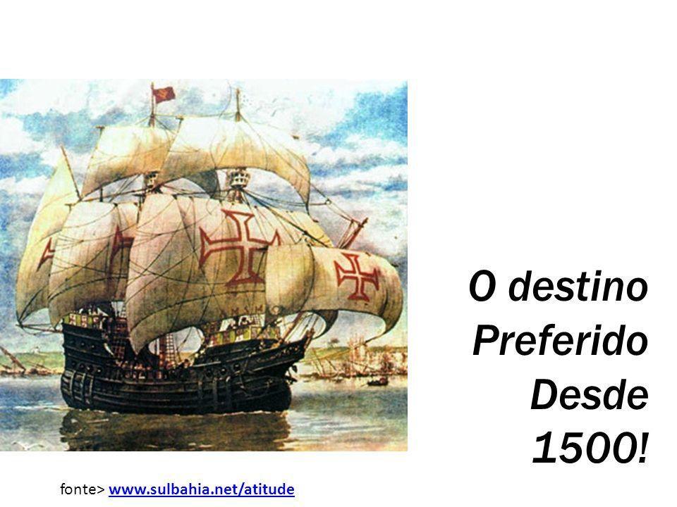 O destino Preferido Desde 1500! fonte> www.sulbahia.net/atitudewww.sulbahia.net/atitude