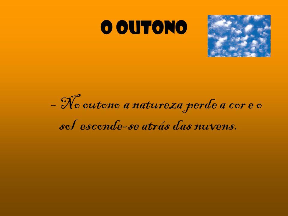 O outono –No outono a natureza perde a cor e o sol esconde-se atrás das nuvens.