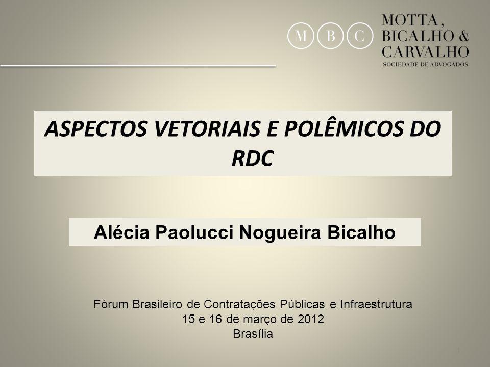 1 ASPECTOS VETORIAIS E POLÊMICOS DO RDC Alécia Paolucci Nogueira Bicalho Fórum Brasileiro de Contratações Públicas e Infraestrutura 15 e 16 de março d
