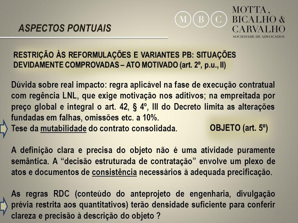 15 Dúvida sobre real impacto: regra aplicável na fase de execução contratual com regência LNL, que exige motivação nos aditivos; na empreitada por pre