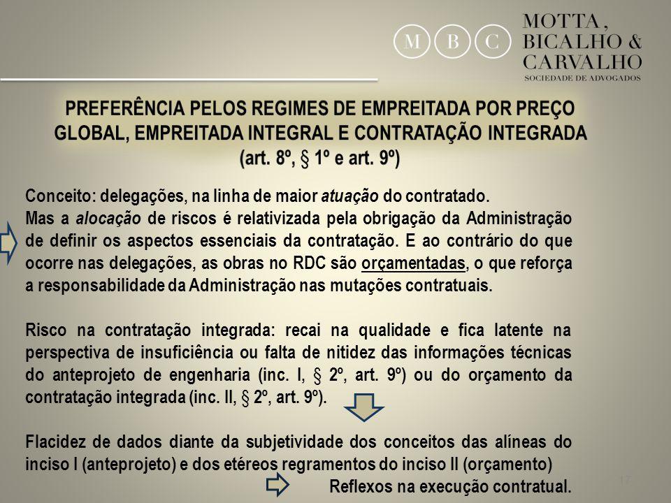 17 Conceito: delegações, na linha de maior atuação do contratado. Mas a alocação de riscos é relativizada pela obrigação da Administração de definir o