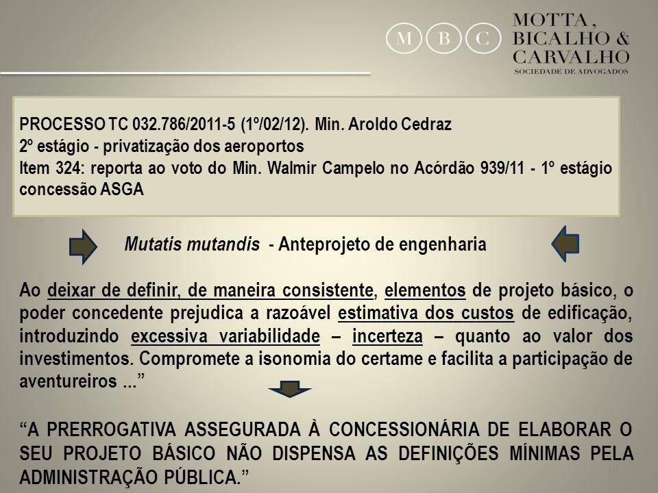 18 Mutatis mutandis - Anteprojeto de engenharia Ao deixar de definir, de maneira consistente, elementos de projeto básico, o poder concedente prejudic