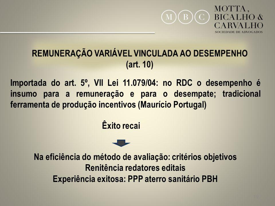 19 Importada do art. 5º, VII Lei 11.079/04: no RDC o desempenho é insumo para a remuneração e para o desempate; tradicional ferramenta de produção inc