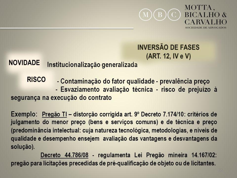 22 Institucionalização generalizada - Contaminação do fator qualidade - prevalência preço - Esvaziamento avaliação técnica - risco de prejuízo à segur