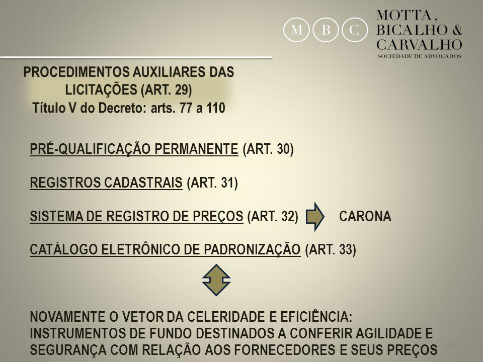 26 PRÉ-QUALIFICAÇÃO PERMANENTE (ART. 30) REGISTROS CADASTRAIS (ART. 31) SISTEMA DE REGISTRO DE PREÇOS (ART. 32) CARONA CATÁLOGO ELETRÔNICO DE PADRONIZ