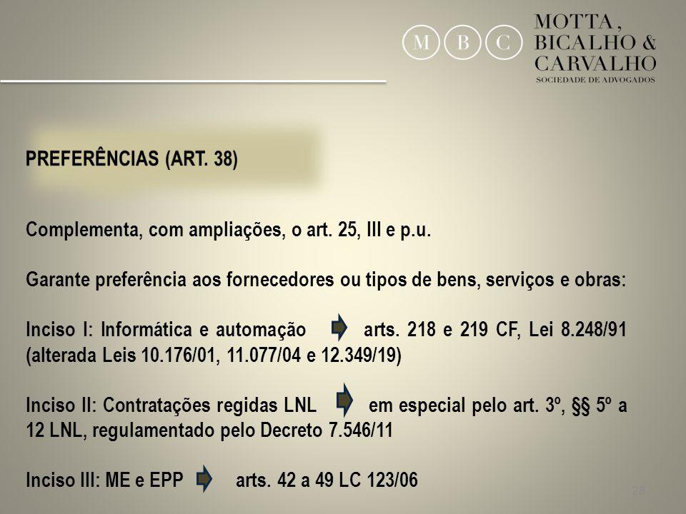 28 Complementa, com ampliações, o art. 25, III e p.u. Garante preferência aos fornecedores ou tipos de bens, serviços e obras: Inciso I: Informática e