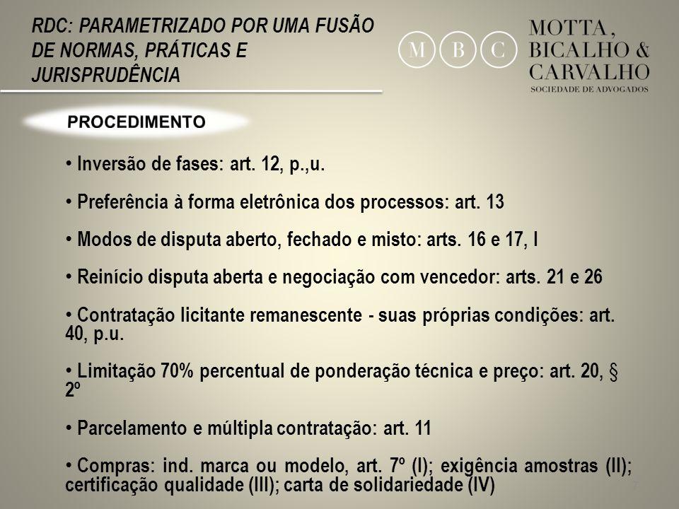7 RDC: PARAMETRIZADO POR UMA FUSÃO DE NORMAS, PRÁTICAS E JURISPRUDÊNCIA Inversão de fases: art. 12, p.,u. Preferência à forma eletrônica dos processos
