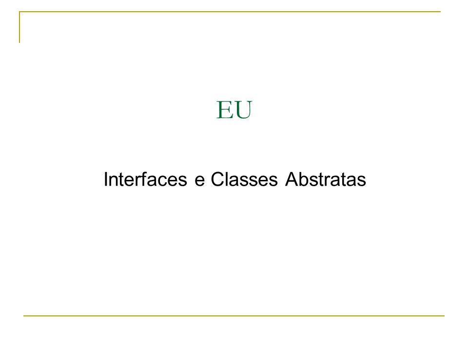 EU Interfaces e Classes Abstratas