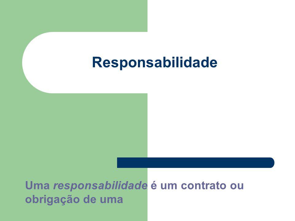 Responsabilidade Uma responsabilidade é um contrato ou obrigação de uma