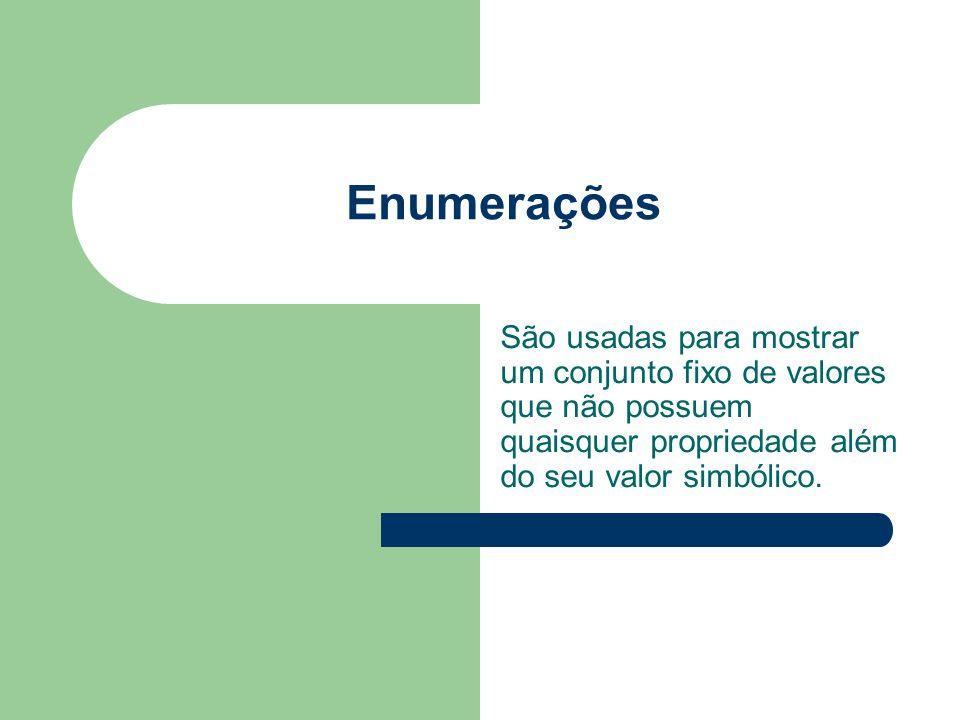 Enumerações São usadas para mostrar um conjunto fixo de valores que não possuem quaisquer propriedade além do seu valor simbólico.