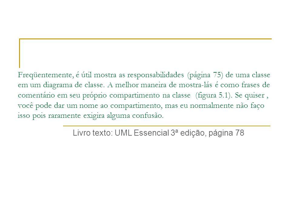 Freqüentemente, é útil mostra as responsabilidades (página 75) de uma classe em um diagrama de classe.