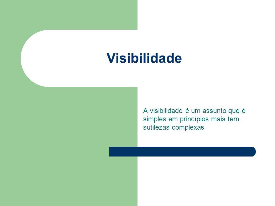 Visibilidade A visibilidade é um assunto que é simples em princípios mais tem sutilezas complexas