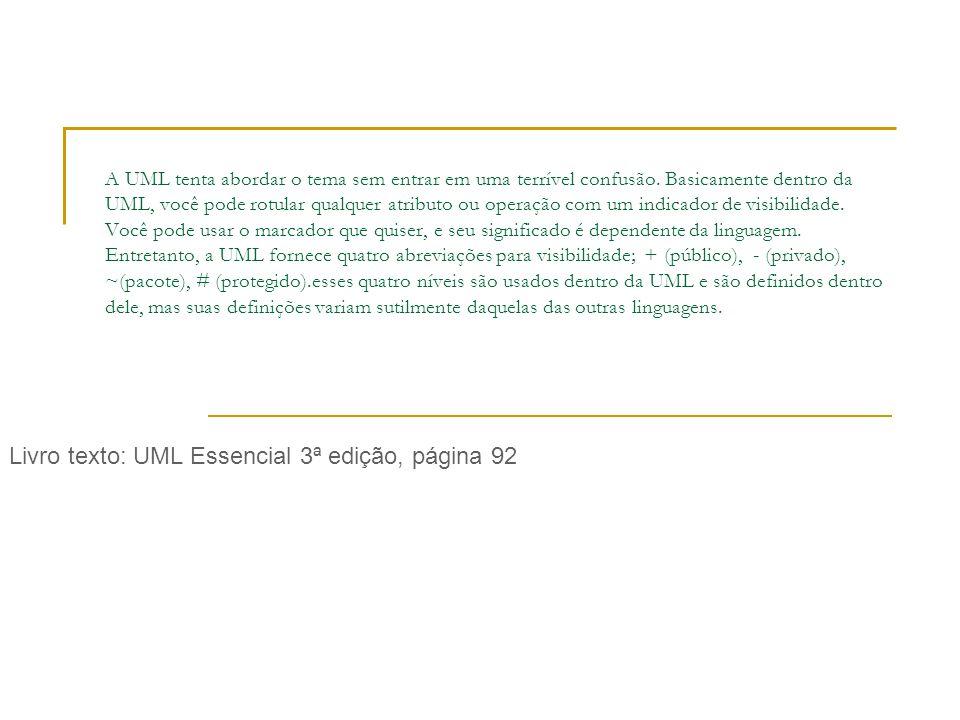 A UML tenta abordar o tema sem entrar em uma terrível confusão.