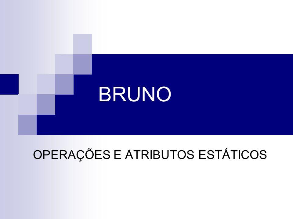 BRUNO OPERAÇÕES E ATRIBUTOS ESTÁTICOS
