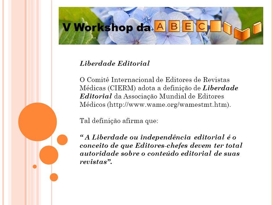 Liberdade Editorial Os Proprietários de revistas científicas não devem interferir na avaliação, seleção ou edição de artigos individuais, tanto diretamente ou pela criação de um ambiente que fortemente influencie decisões.