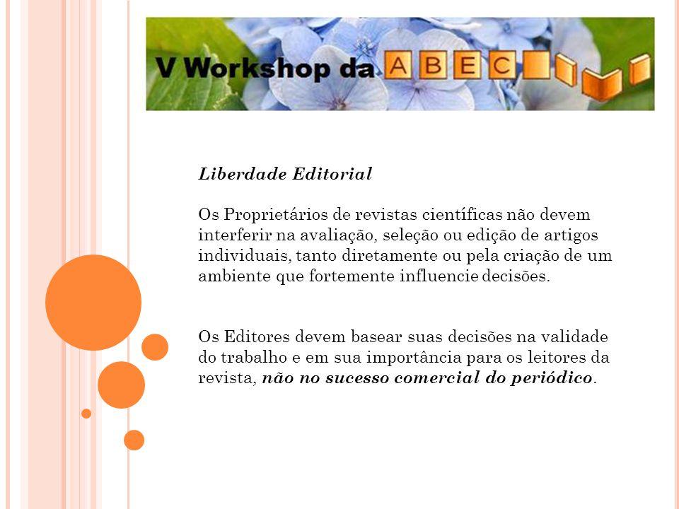 Liberdade Editorial Os Proprietários de revistas científicas não devem interferir na avaliação, seleção ou edição de artigos individuais, tanto direta