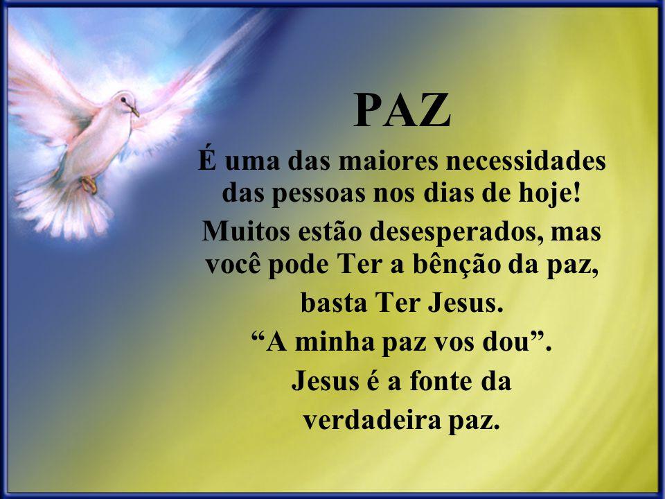 PAZ É uma das maiores necessidades das pessoas nos dias de hoje! Muitos estão desesperados, mas você pode Ter a bênção da paz, basta Ter Jesus. A minh