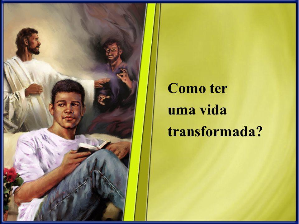 Como ter uma vida transformada?