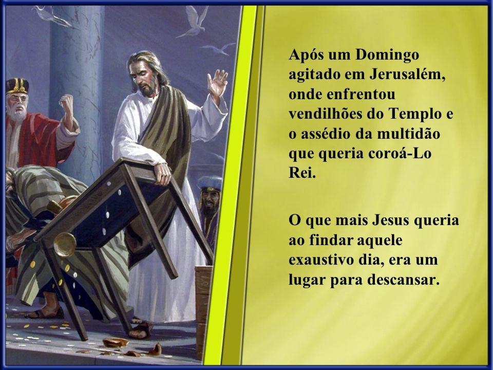 Após um Domingo agitado em Jerusalém, onde enfrentou vendilhões do Templo e o assédio da multidão que queria coroá-Lo Rei. O que mais Jesus queria ao