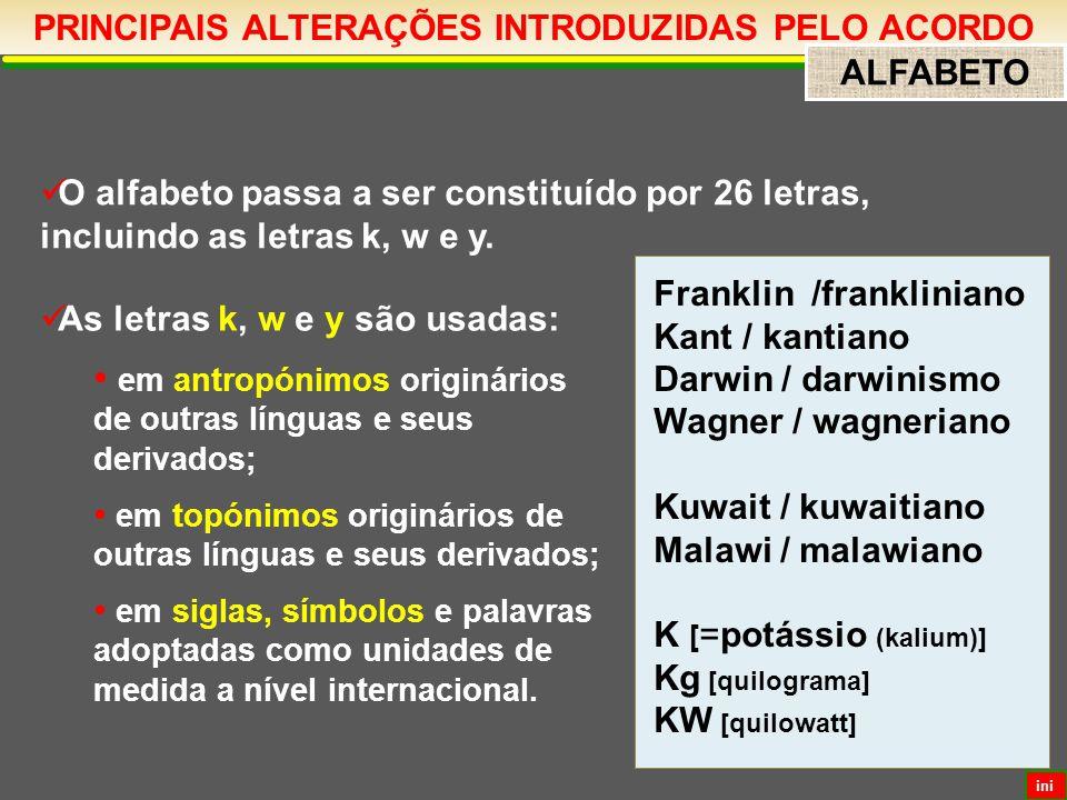 PRINCIPAIS ALTERAÇÕES INTRODUZIDAS PELO ACORDO ALFABETO ini O alfabeto passa a ser constituído por 26 letras, incluindo as letras k, w e y.