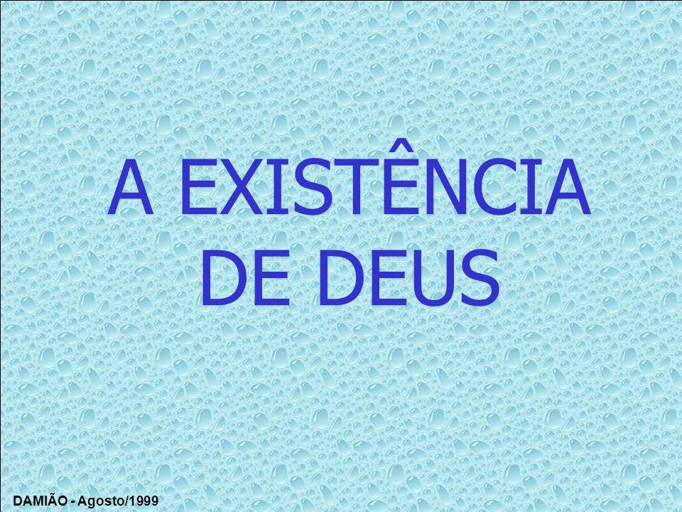 A EXISTÊNCIA DE DEUS DAMIÃO - Agosto/1999