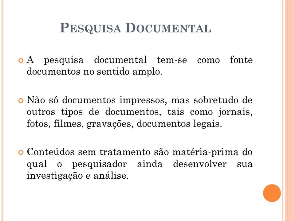 A pesquisa documental tem-se como fonte documentos no sentido amplo.