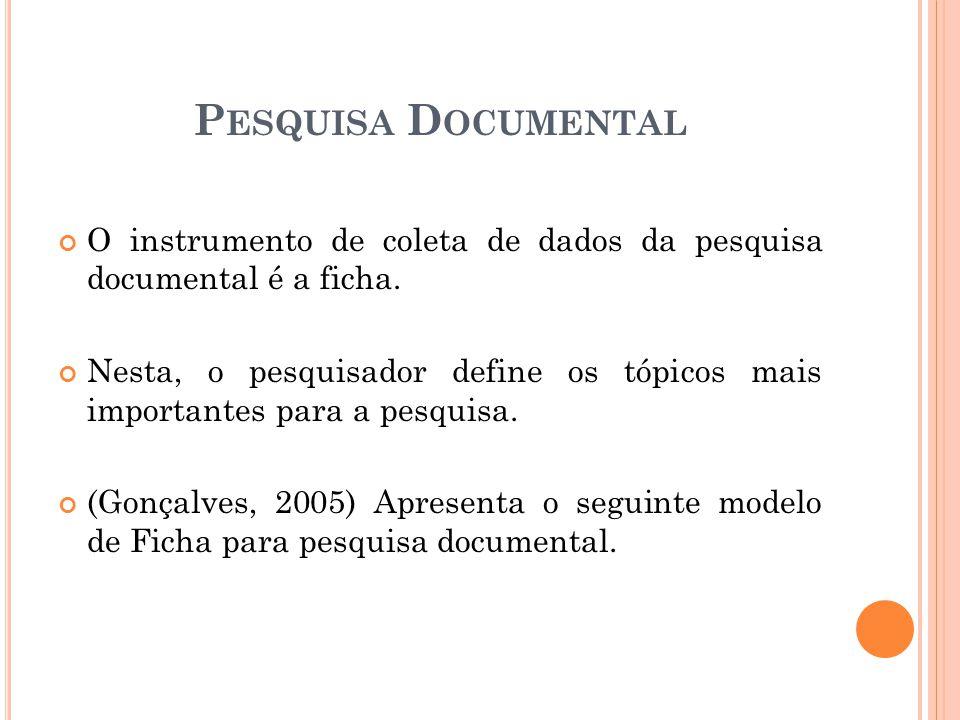 O instrumento de coleta de dados da pesquisa documental é a ficha.