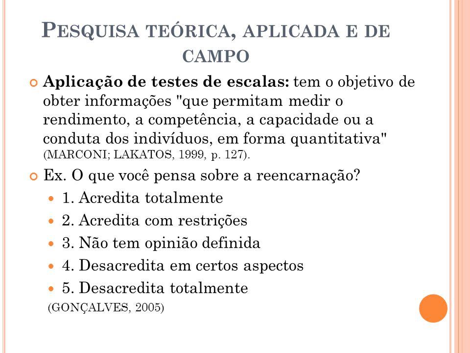 Aplicação de testes de escalas: tem o objetivo de obter informações que permitam medir o rendimento, a competência, a capacidade ou a conduta dos indivíduos, em forma quantitativa (MARCONI; LAKATOS, 1999, p.