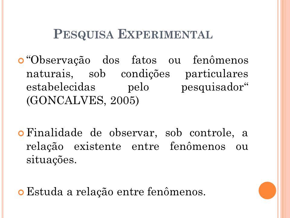Observação dos fatos ou fenômenos naturais, sob condições particulares estabelecidas pelo pesquisador (GONCALVES, 2005) Finalidade de observar, sob controle, a relação existente entre fenômenos ou situações.