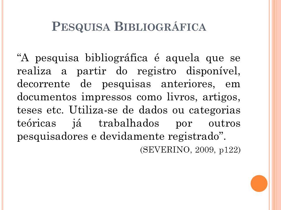 A pesquisa bibliográfica é aquela que se realiza a partir do registro disponível, decorrente de pesquisas anteriores, em documentos impressos como livros, artigos, teses etc.
