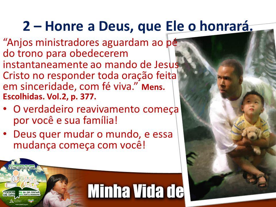 2 – Honre a Deus, que Ele o honrará. Anjos ministradores aguardam ao pé do trono para obedecerem instantaneamente ao mando de Jesus Cristo no responde