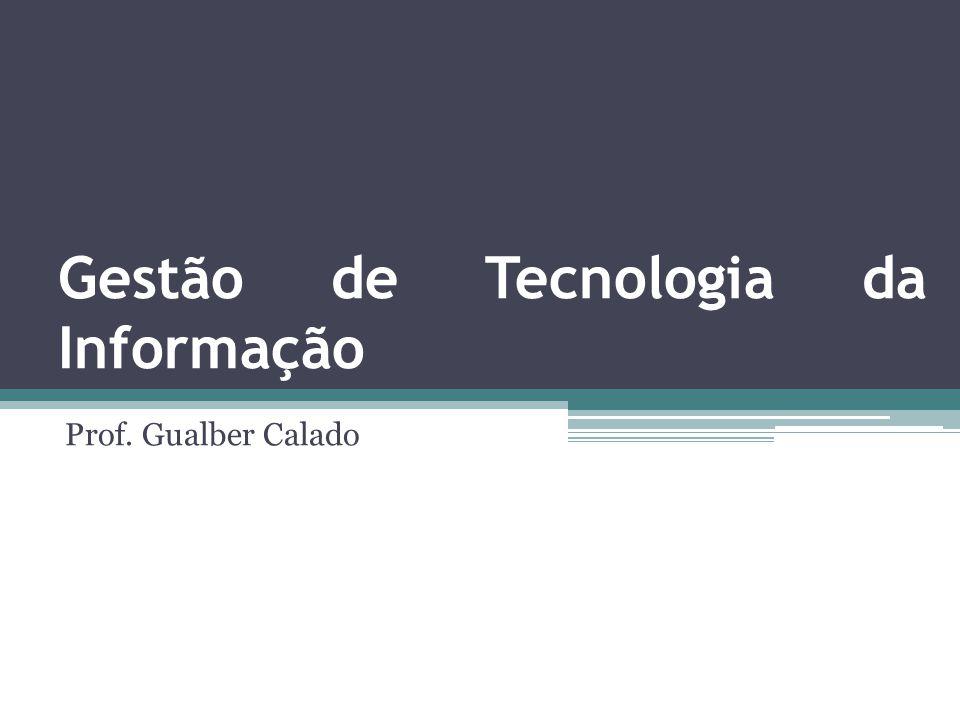 Gestão de Tecnologia da Informação Prof. Gualber Calado