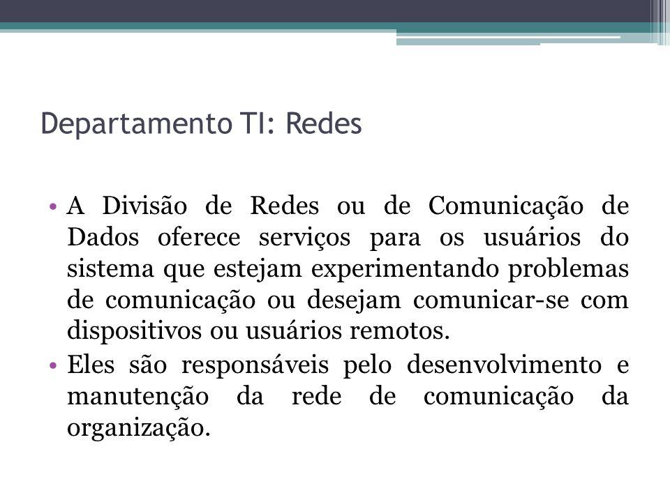 Departamento TI: Redes A Divisão de Redes ou de Comunicação de Dados oferece serviços para os usuários do sistema que estejam experimentando problemas de comunicação ou desejam comunicar-se com dispositivos ou usuários remotos.