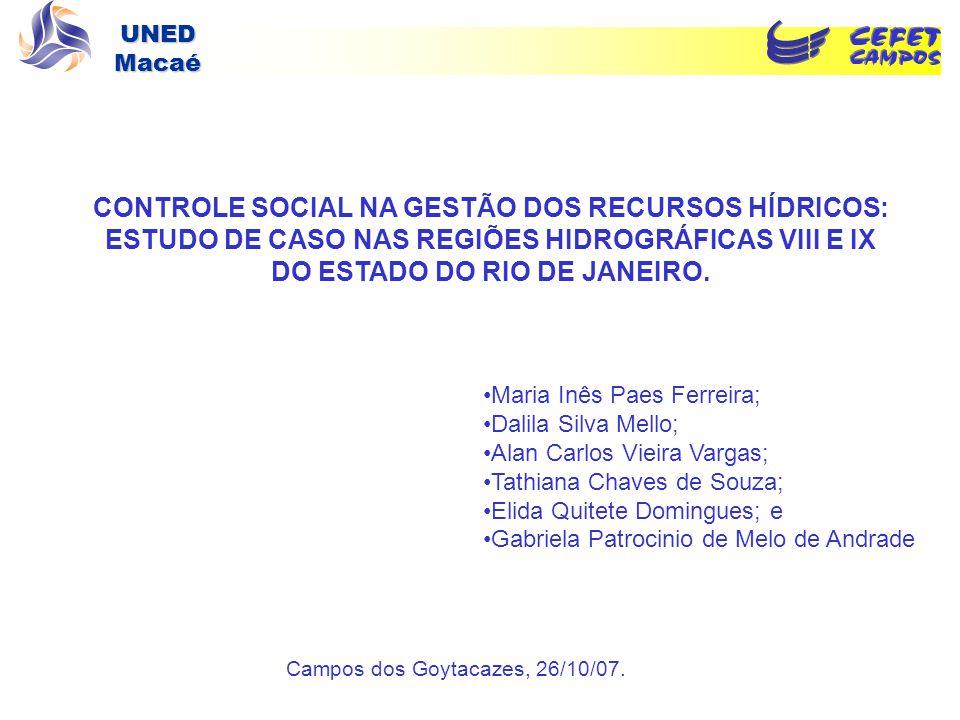 UNED Macaé CONTROLE SOCIAL NA GESTÃO DOS RECURSOS HÍDRICOS: ESTUDO DE CASO NAS REGIÕES HIDROGRÁFICAS VIII E IX DO ESTADO DO RIO DE JANEIRO. Maria Inês