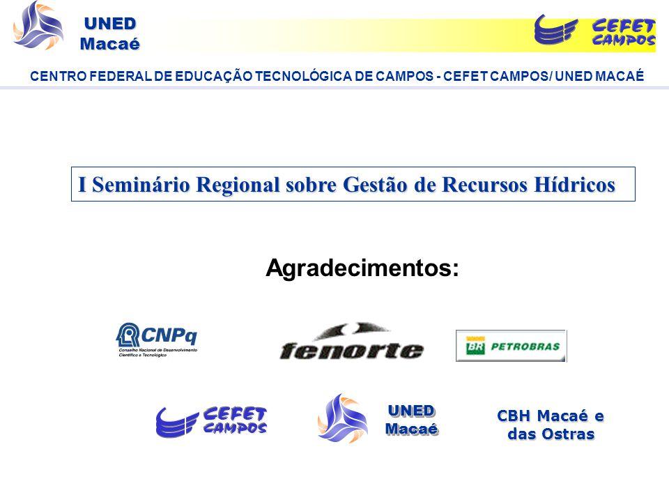 UNED Macaé Agradecimentos: I Seminário Regional sobre Gestão de Recursos Hídricos CENTRO FEDERAL DE EDUCAÇÃO TECNOLÓGICA DE CAMPOS - CEFET CAMPOS/ UNE