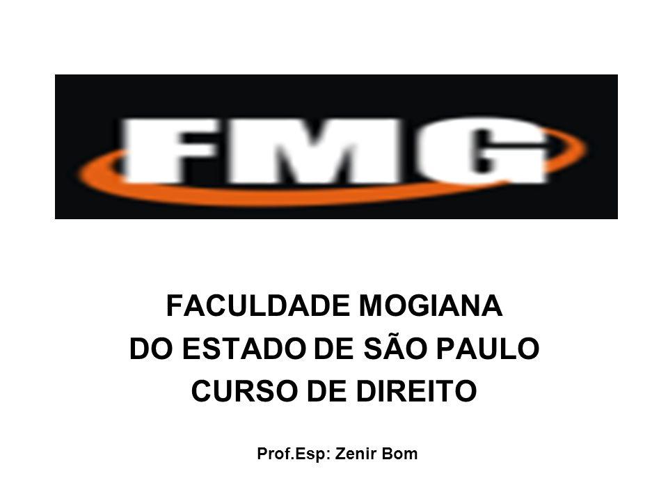 FACULDADE MOGIANA DO ESTADO DE SÃO PAULO CURSO DE DIREITO Prof.Esp: Zenir Bom