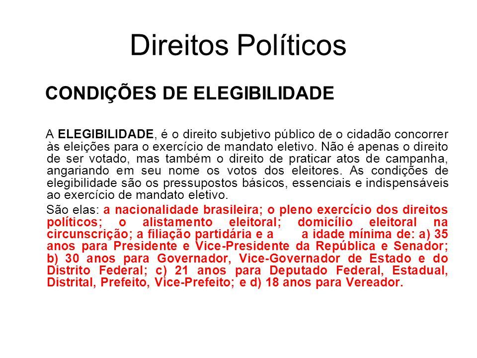 Direitos Políticos CONDIÇÕES DE ELEGIBILIDADE A ELEGIBILIDADE, é o direito subjetivo público de o cidadão concorrer às eleições para o exercício de mandato eletivo.