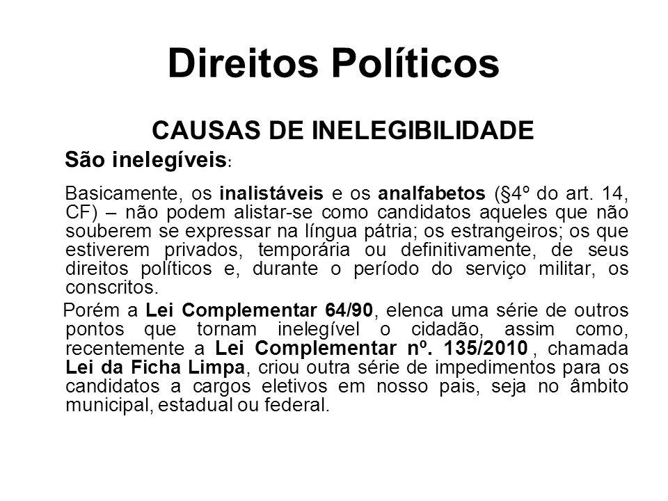 Direitos Políticos CAUSAS DE INELEGIBILIDADE São inelegíveis : Basicamente, os inalistáveis e os analfabetos (§4º do art. 14, CF) – não podem alistar-