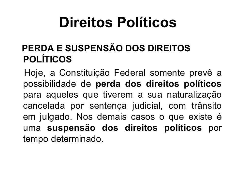 Direitos Políticos PERDA E SUSPENSÃO DOS DIREITOS POLÍTICOS Hoje, a Constituição Federal somente prevê a possibilidade de perda dos direitos políticos