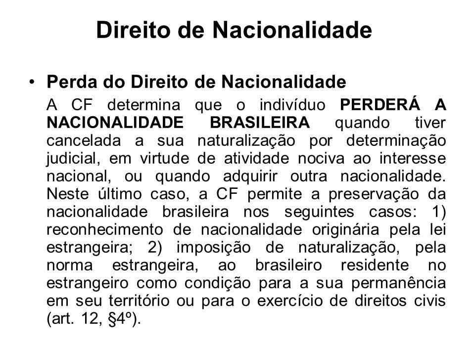 Direito de Nacionalidade Perda do Direito de Nacionalidade A CF determina que o indivíduo PERDERÁ A NACIONALIDADE BRASILEIRA quando tiver cancelada a