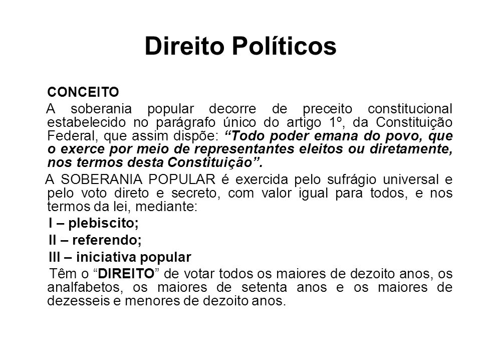 Direito Políticos CONCEITO A soberania popular decorre de preceito constitucional estabelecido no parágrafo único do artigo 1º, da Constituição Federa