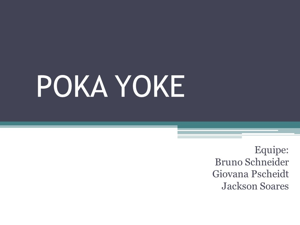 POKA YOKE Equipe: Bruno Schneider Giovana Pscheidt Jackson Soares