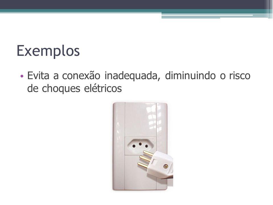 Exemplos Evita a conexão inadequada, diminuindo o risco de choques elétricos