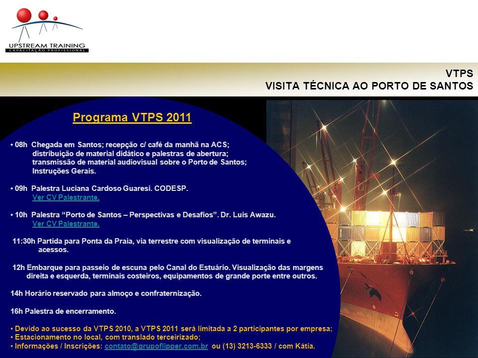 VTPS VISITA TÉCNICA AO PORTO DE SANTOS Programa VTPS 2011 08h Chegada em Santos; recepção c/ café da manhã na ACS; distribuição de material didático e