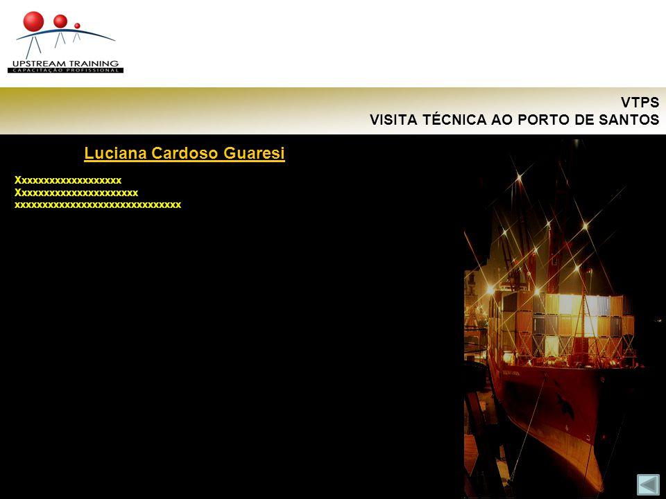 VTPS VISITA TÉCNICA AO PORTO DE SANTOS Luciana Cardoso Guaresi Xxxxxxxxxxxxxxxxxxx Xxxxxxxxxxxxxxxxxxxxxx xxxxxxxxxxxxxxxxxxxxxxxxxxxxxx