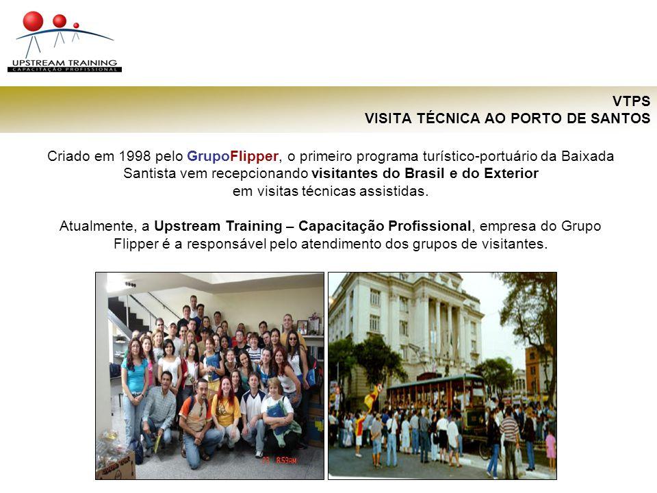VTPS VISITA TÉCNICA AO PORTO DE SANTOS Criado em 1998 pelo GrupoFlipper, o primeiro programa turístico-portuário da Baixada Santista vem recepcionando